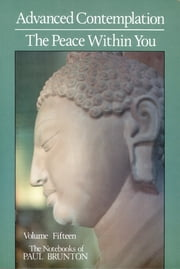 Advanced Contemplation & the Peace Within You ebook by Paul Brunton