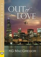 Out of Love ebook by KG MacGregor