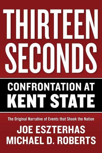 Thirteen Seconds: Confrontation at Kent State ebook by Joe Eszterhas,Michael Roberts