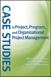 Case Studies in Project, Program, and Organizational Project Management ebook by Dragan Z. Milosevic,Peerasit Patanakul,Sabin Srivannaboon