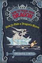 How to Train Your Dragon: How to Ride a Dragon's Storm ebook by Cressida Cowell