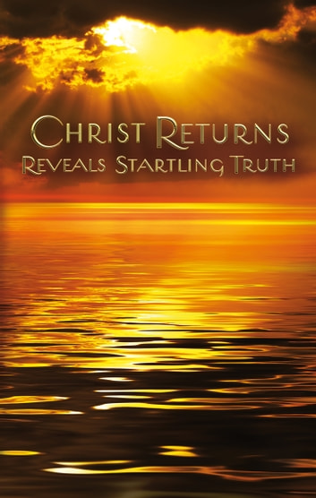 Christ Returns - Reveals Startling Truth ebook by Anonymous