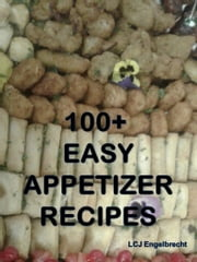 100+ Easy Appetizer Recipes ebook by LCJ Engelbrecht