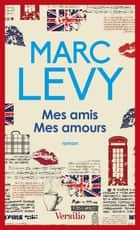 Mes amis mes amours ebook by Marc Levy