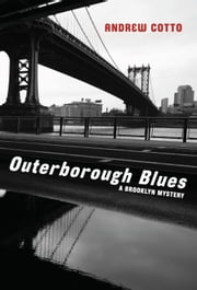 Outerborough Blues - A Brooklyn Mystery ebook by Andrew Cotto