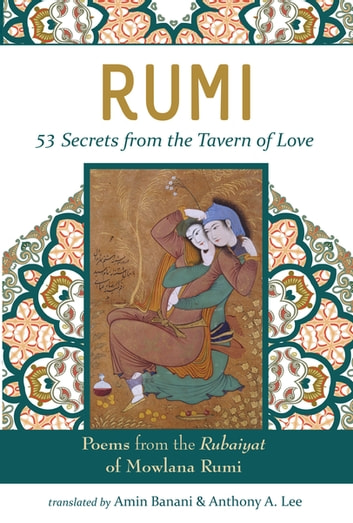 RUMI - 53 Secrets from the Tavern of Love - Poems from the Rubiayat of Mevlana Rumi ebook by