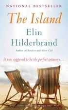 The Island - A Novel ebook by Elin Hilderbrand