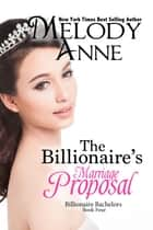 The Billionaire's Marriage Proposal ebook by Melody Anne