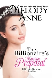 The Billionaire's Marriage Proposal - The Billionaire Bachelors - Book Four ebook by Melody Anne