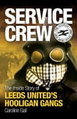 Service Crew: The Inside Story of Leeds United's Hooligan Gangs
