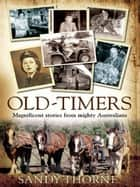 Old-Timers: Magnificent stories from mighty Australians ebook by Sandy Thorne