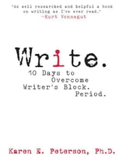 Write.: 10 Days to Overcome Writer's Block. Period. ebook by Karen E. Peterson