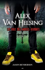 Alex Van Helsing - La voix des morts-vivants ebook by Jason Henderson