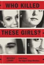 Who Killed These Girls? ebook by Beverly Lowry
