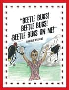 """Beetle Bugs! Beetle Bugs! Beetle Bugs on Me!"" ebook by Kimberly Williams"