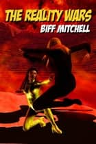 The Reality Wars ebook by Biff Mitchell