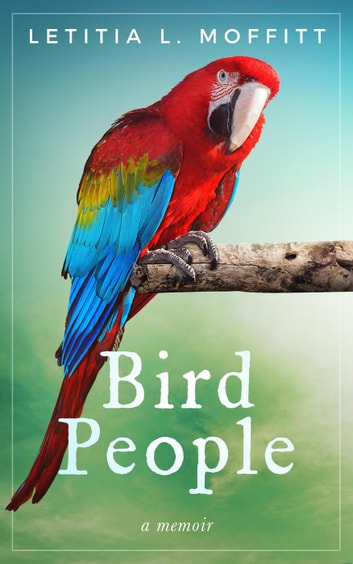 Bird People: A Memoir ebook by Letitia L. Moffitt