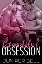 Beautiful Obsession ebook by Juniper Bell