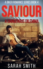 Savior: A Dangerous Dilemma: A Biker Romance Series 4 ebook by Sarah Smith