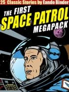 The Space Patrol Megapack - 25 Classic Stories ebook by Eando Binder