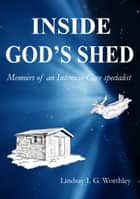 Inside God's Shed: Memoirs of an Intensive Care specialist ebook by Lindsay Worthley