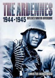 The Ardennes, 1944-1945 ebook by Christer Bergstrom