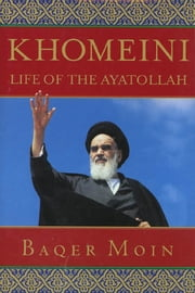 Khomeini - Life of the Ayatollah ebook by Baqer Moin