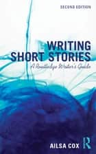 Writing Short Stories - A Routledge Writer's Guide ebook by