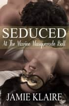 Seduced At The Marine Masquerade Ball ebook by Jamie Klaire