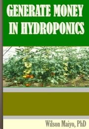 Generate Money In Hydroponics ebook by Will Anthony Jr