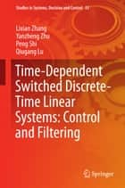 Time-Dependent Switched Discrete-Time Linear Systems: Control and Filtering ebook by Lixian Zhang,Yanzheng Zhu,Peng Shi,Qiugang Lu