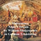 Ein Sommernachtstraum (Mid-Summer Night's Dream in German) ebook by William Shakespeare