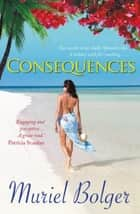 Consequences - Will what happens on holiday ... stay on holiday? ebook by Muriel Bolger
