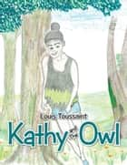 Kathy and The Owl ebook by Louis Toussaint