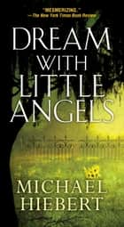 Dream With Little Angels ebook by Michael Hiebert