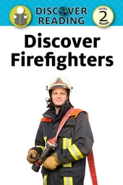 Discover Firefighters: Level 2 Reader ebook by Nancy Streza