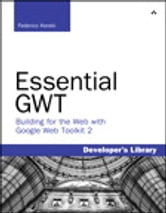 Essential GWT - Building for the Web with Google Web Toolkit 2 ebook by Federico Kereki