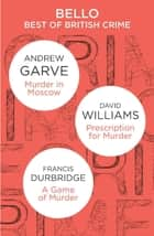 The Best of British Crime omnibus: Murder in Moscow / Prescription for Murder / A Game of Murder ebook by Andrew Garve, David Williams, Francis Durbridge