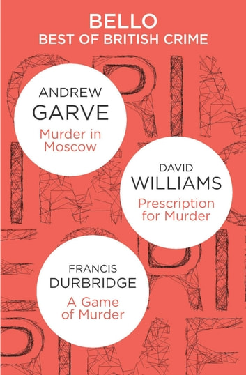 The Best of British Crime omnibus: Murder in Moscow / Prescription for Murder / A Game of Murder ebook by Andrew Garve,David Williams,Francis Durbridge