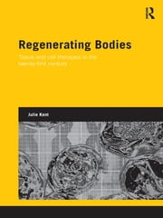 Regenerating Bodies - Tissue and Cell Therapies in the Twenty-First Century ebook by Julie Kent