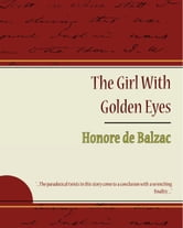 The Girl With Golden Eyes - Honore de Balzac ebook by Honore de Balzac