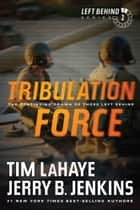 Tribulation Force - The Continuing Drama of Those Left Behind ebook by Tim LaHaye, Jerry B. Jenkins