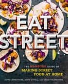 Eat Street - The ManBQue Guide to Making Street Food at Home eBook by John Carruthers, Jesse Valenciana, John Scholl