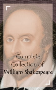 Complete Collection of William Shakespeare ebook by William Shakespeare