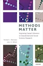 Methods Matter - Improving Causal Inference in Educational and Social Science Research ebook by Richard J. Murnane, John B. Willett