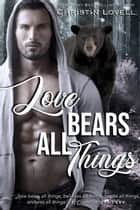 Love Bears All Things ebook by Christin Lovell
