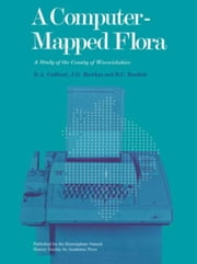 A Computer-Mapped Flora: A Study of The County of Warwickshire ebook by Cadbury, D.A.
