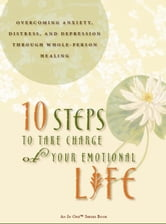 10 Steps to Take Charge of Your Emotional Life ebook by Eve Wood