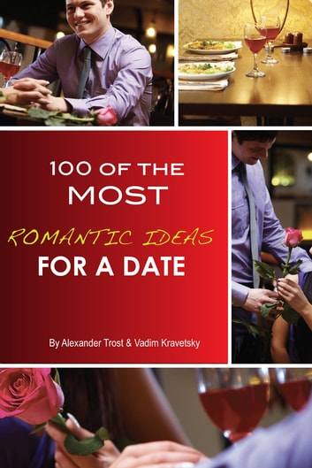 100 of the Most Romantic Ideas for a Date ebook by Alexander Trost/Vadim Kravetsky