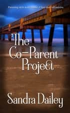The Co-Parent Project ebook by Sandra Dailey
